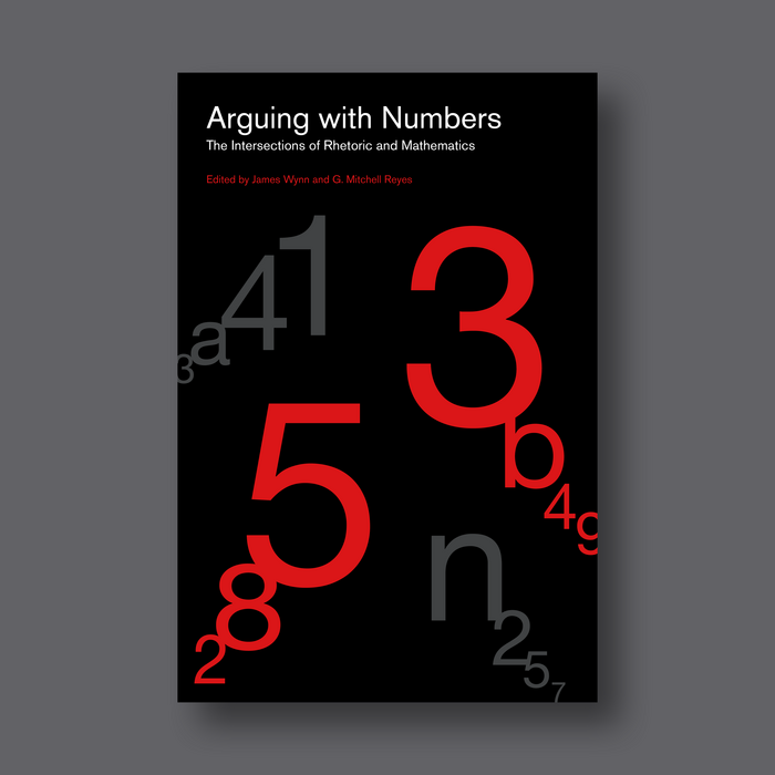 Arguing with Numbers - The Intersections of Rhetoric and Mathematics